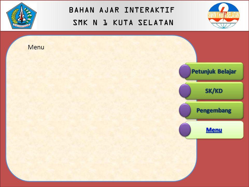 Pengembang Dewi Hartini, S.Kom BAHAN AJAR INTERAKTIF SMK N 1 KUTA SELATAN BAHAN AJAR INTERAKTIF SMK N 1 KUTA SELATAN