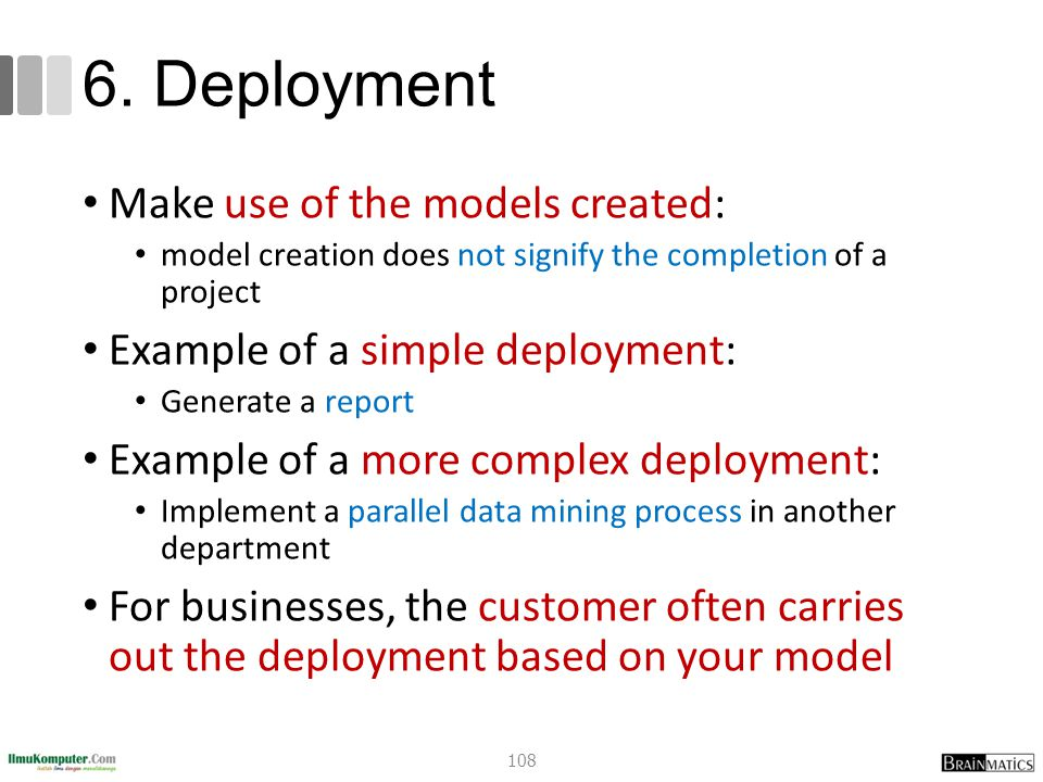 6. Deployment Make use of the models created: model creation does not signify the completion of a project Example of a simple deployment: Generate a r