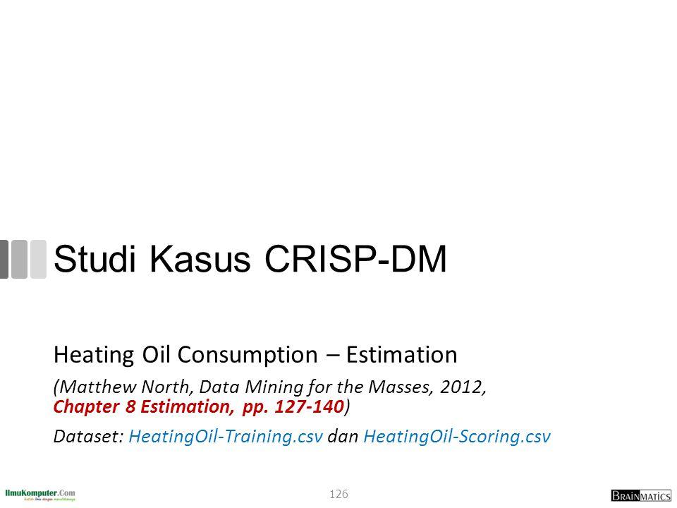 Studi Kasus CRISP-DM Heating Oil Consumption – Estimation (Matthew North, Data Mining for the Masses, 2012, Chapter 8 Estimation, pp. 127-140) Dataset