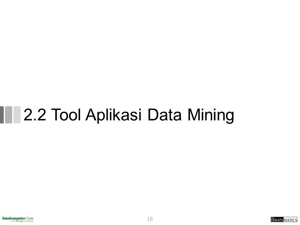 2.2 Tool Aplikasi Data Mining 16
