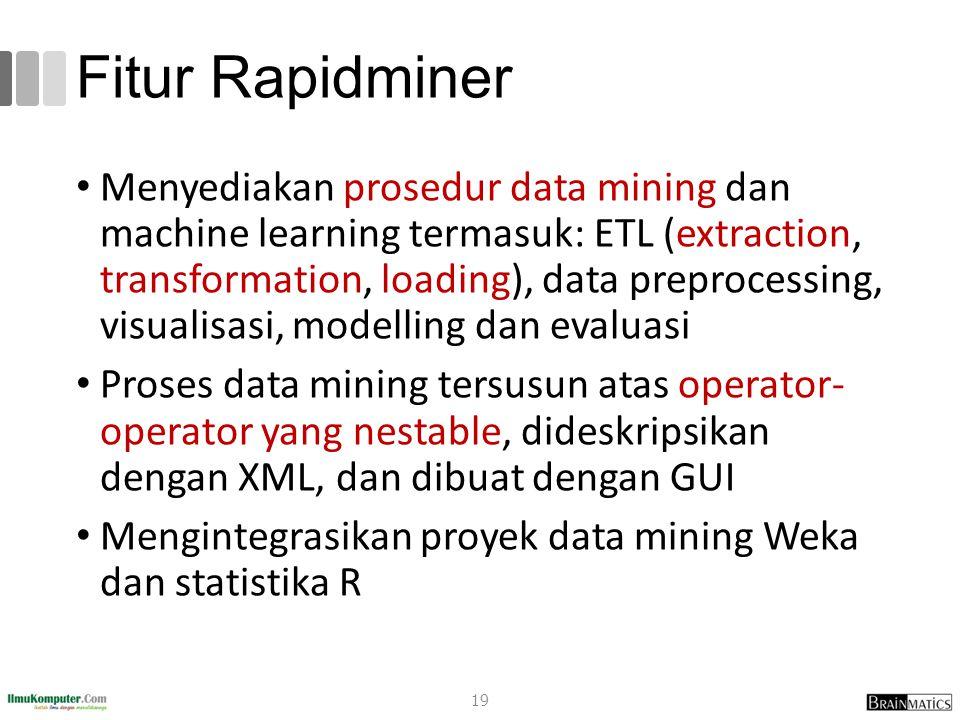 Fitur Rapidminer Menyediakan prosedur data mining dan machine learning termasuk: ETL (extraction, transformation, loading), data preprocessing, visual