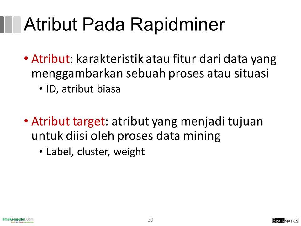 Atribut Pada Rapidminer Atribut: karakteristik atau fitur dari data yang menggambarkan sebuah proses atau situasi ID, atribut biasa Atribut target: at
