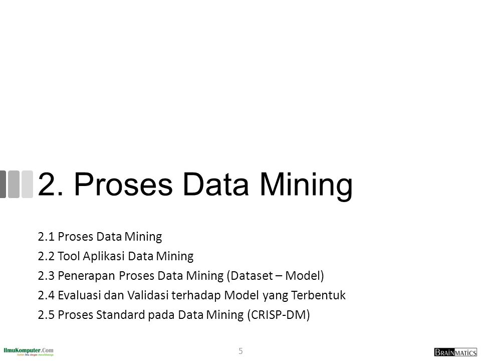 2. Proses Data Mining 2.1 Proses Data Mining 2.2 Tool Aplikasi Data Mining 2.3 Penerapan Proses Data Mining (Dataset – Model) 2.4 Evaluasi dan Validas