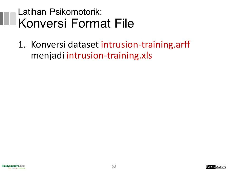 Latihan Psikomotorik: Konversi Format File 1.Konversi dataset intrusion-training.arff menjadi intrusion-training.xls 63