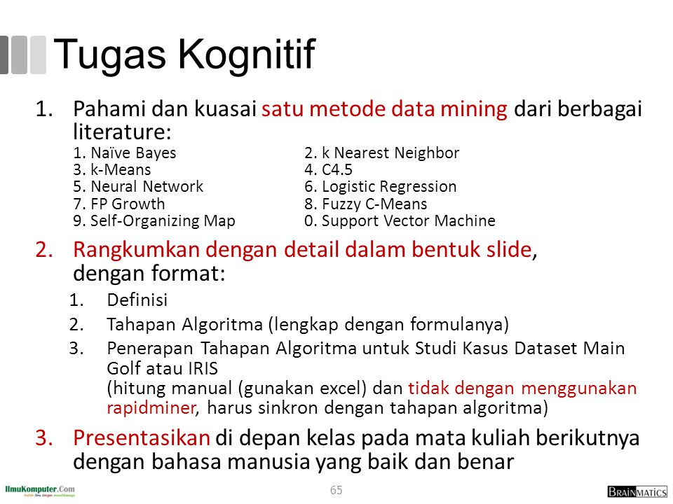 Tugas Kognitif 1.Pahami dan kuasai satu metode data mining dari berbagai literature: 1. Naïve Bayes 2. k Nearest Neighbor 3. k-Means4. C4.5 5. Neural