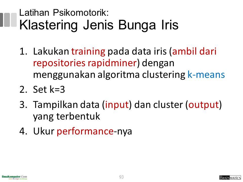 Latihan Psikomotorik: Klastering Jenis Bunga Iris 1.Lakukan training pada data iris (ambil dari repositories rapidminer) dengan menggunakan algoritma