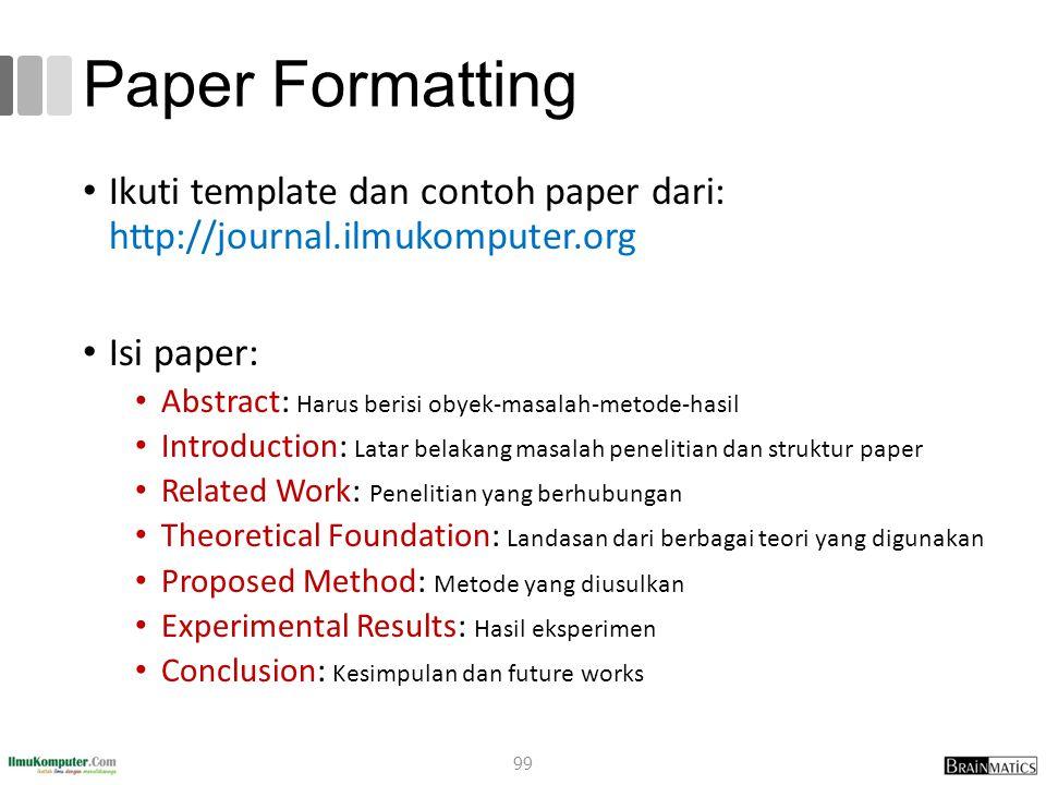 Paper Formatting Ikuti template dan contoh paper dari: http://journal.ilmukomputer.org Isi paper: Abstract: Harus berisi obyek-masalah-metode-hasil In