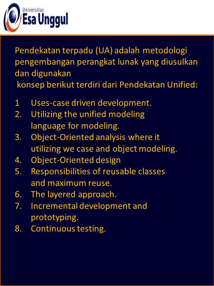 Pendekatan terpadu (UA) adalah metodologi pengembangan perangkat lunak yang diusulkan dan digunakan konsep berikut terdiri dari Pendekatan Unified: 1.