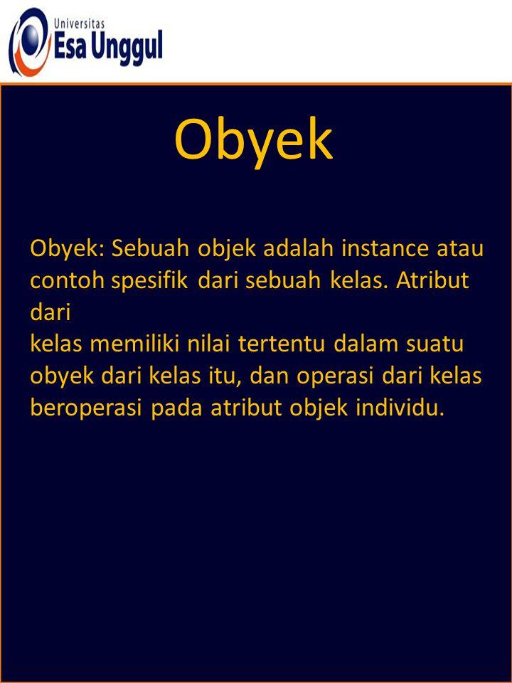 Obyek Obyek: Sebuah objek adalah instance atau contoh spesifik dari sebuah kelas. Atribut dari kelas memiliki nilai tertentu dalam suatu obyek dari ke