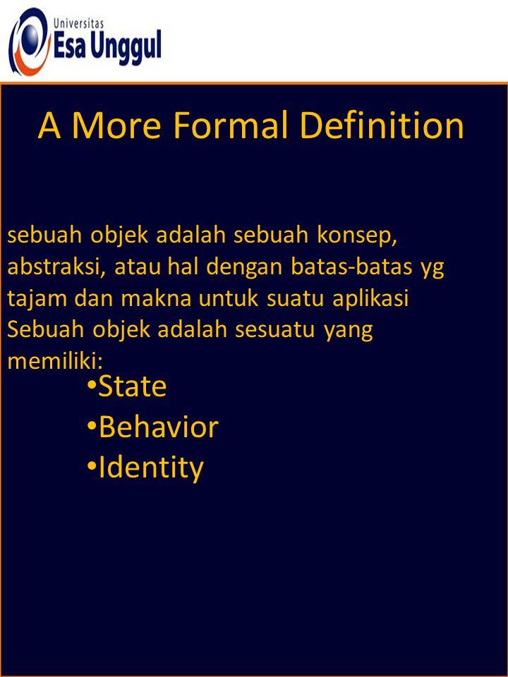 A More Formal Definition sebuah objek adalah sebuah konsep, abstraksi, atau hal dengan batas-batas yg tajam dan makna untuk suatu aplikasi Sebuah obje