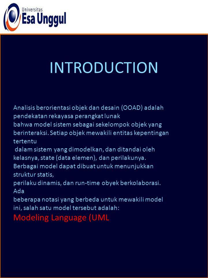 INTRODUCTION Analisis berorientasi objek dan desain (OOAD) adalah pendekatan rekayasa perangkat lunak bahwa model sistem sebagai sekelompok objek yang