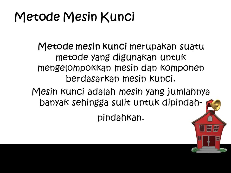 Metode Mesin Kunci Metode mesin kunci merupakan suatu metode yang digunakan untuk mengelompokkan mesin dan komponen berdasarkan mesin kunci. Mesin kun