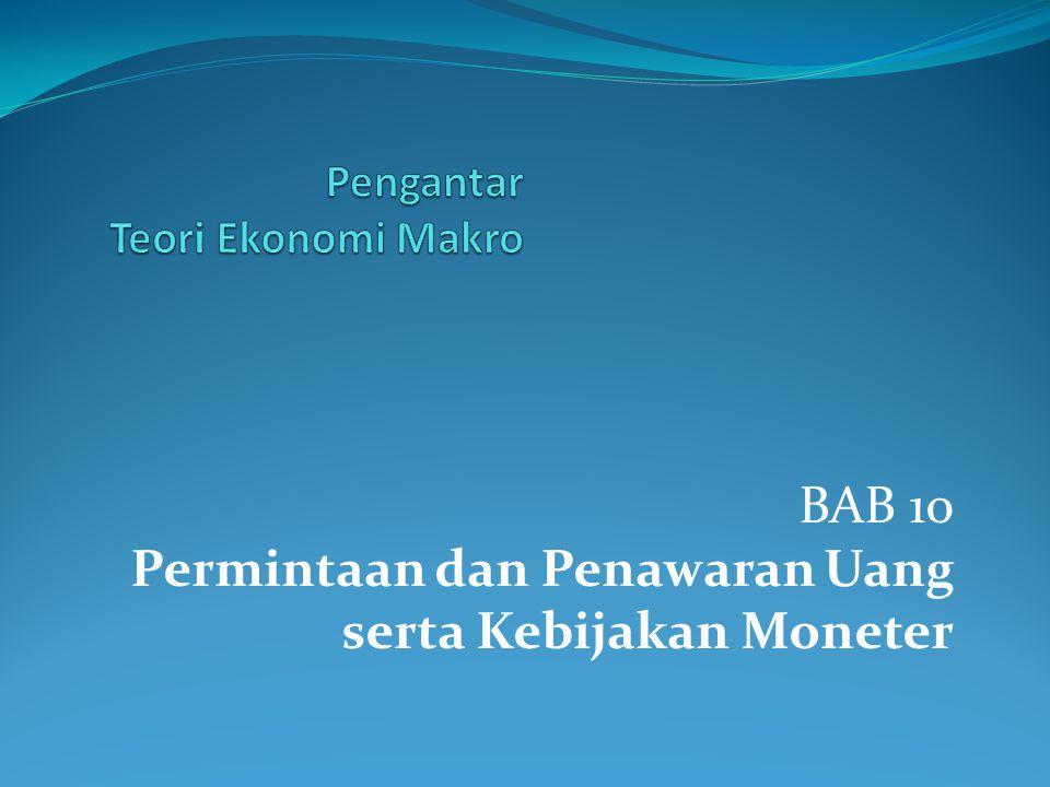 BAB 10 Permintaan dan Penawaran Uang serta Kebijakan Moneter