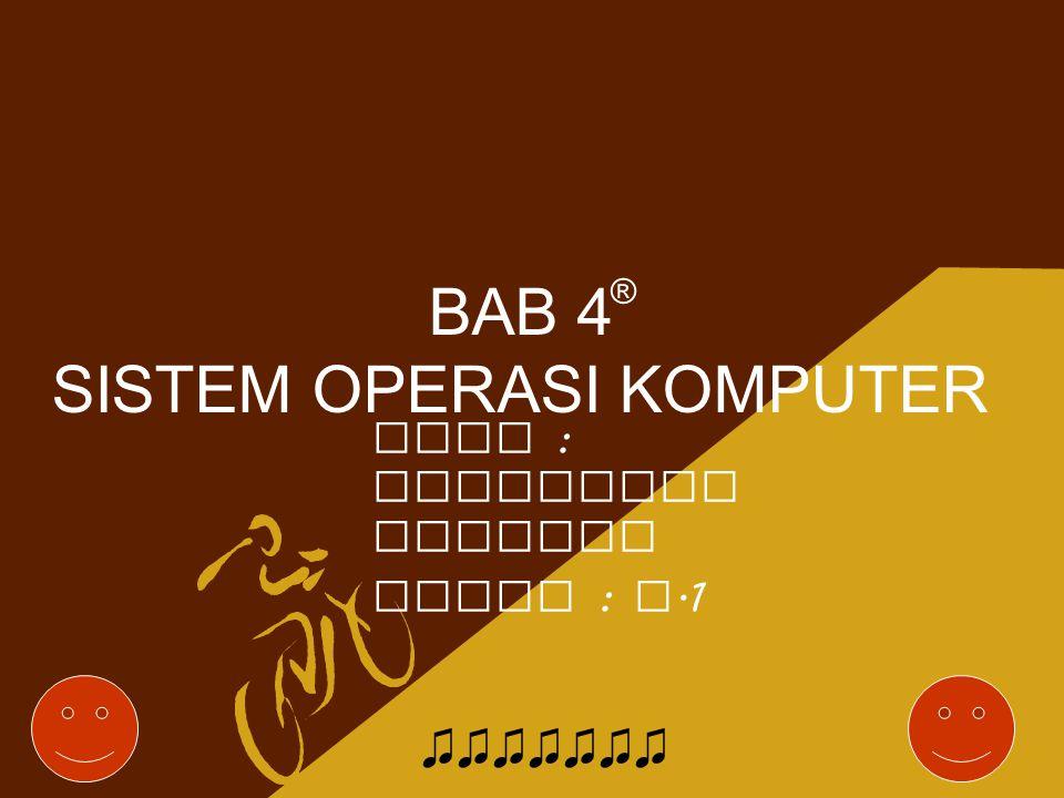BAB 4 SISTEM OPERASI KOMPUTER Nama : Hanifatun Nabilah Kelas : X.1 ® ♫♫♫♫♫♫♫