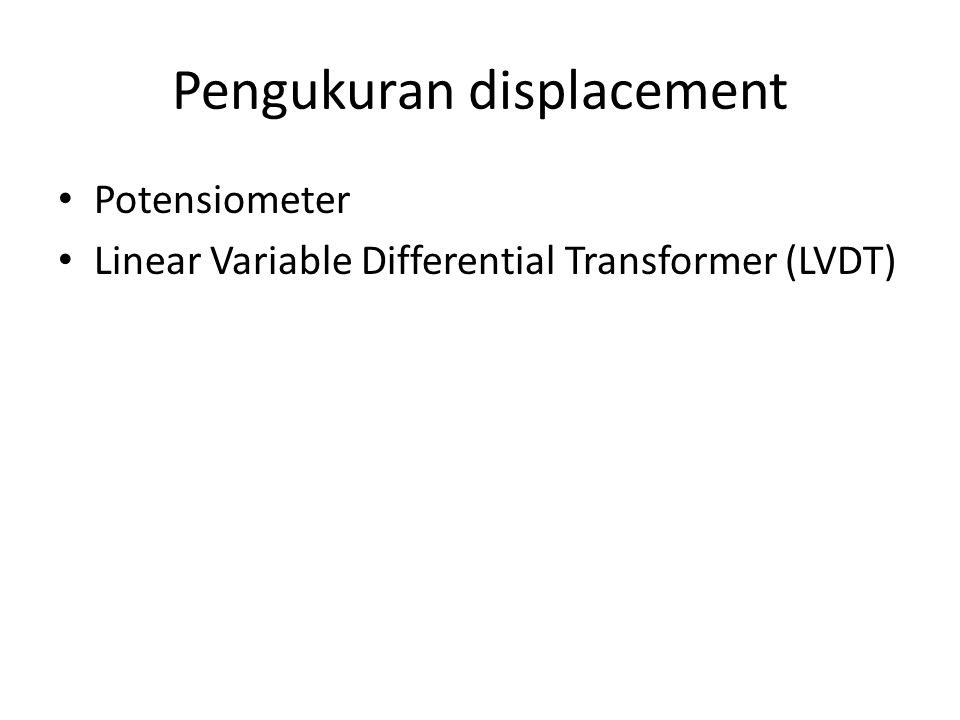 Pengukuran displacement Potensiometer Linear Variable Differential Transformer (LVDT)