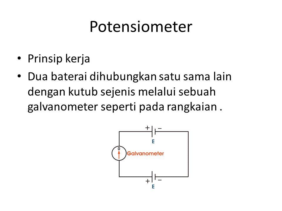 Potensiometer Prinsip kerja Dua baterai dihubungkan satu sama lain dengan kutub sejenis melalui sebuah galvanometer seperti pada rangkaian.