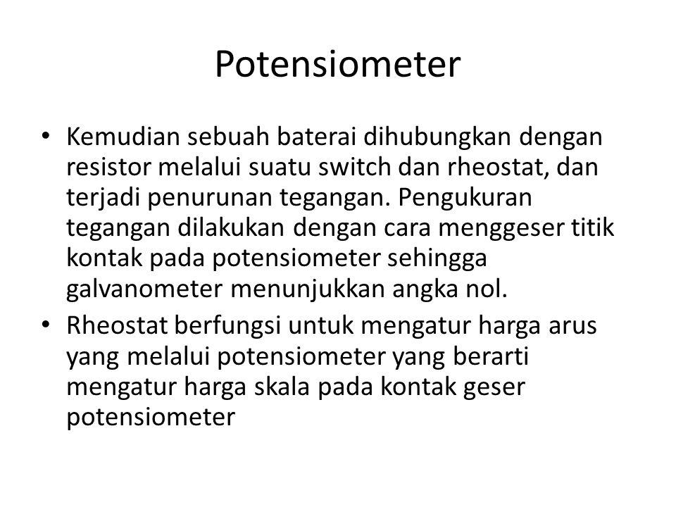 Potensiometer Kemudian sebuah baterai dihubungkan dengan resistor melalui suatu switch dan rheostat, dan terjadi penurunan tegangan. Pengukuran tegang
