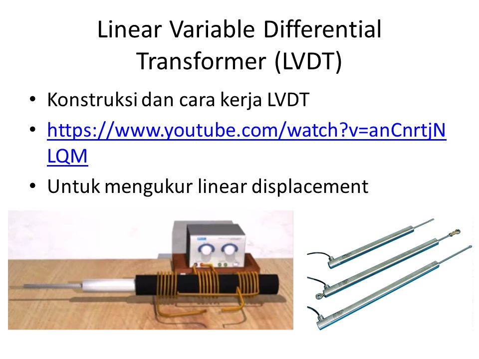 Linear Variable Differential Transformer (LVDT) Konstruksi dan cara kerja LVDT https://www.youtube.com/watch?v=anCnrtjN LQM https://www.youtube.com/wa