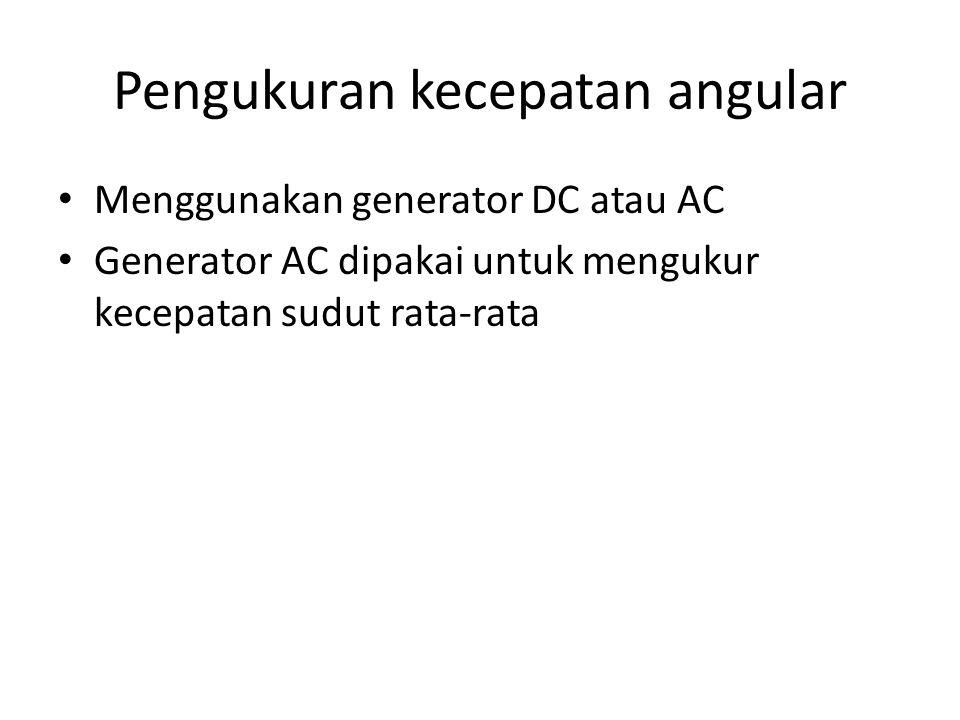 Pengukuran kecepatan angular Menggunakan generator DC atau AC Generator AC dipakai untuk mengukur kecepatan sudut rata-rata