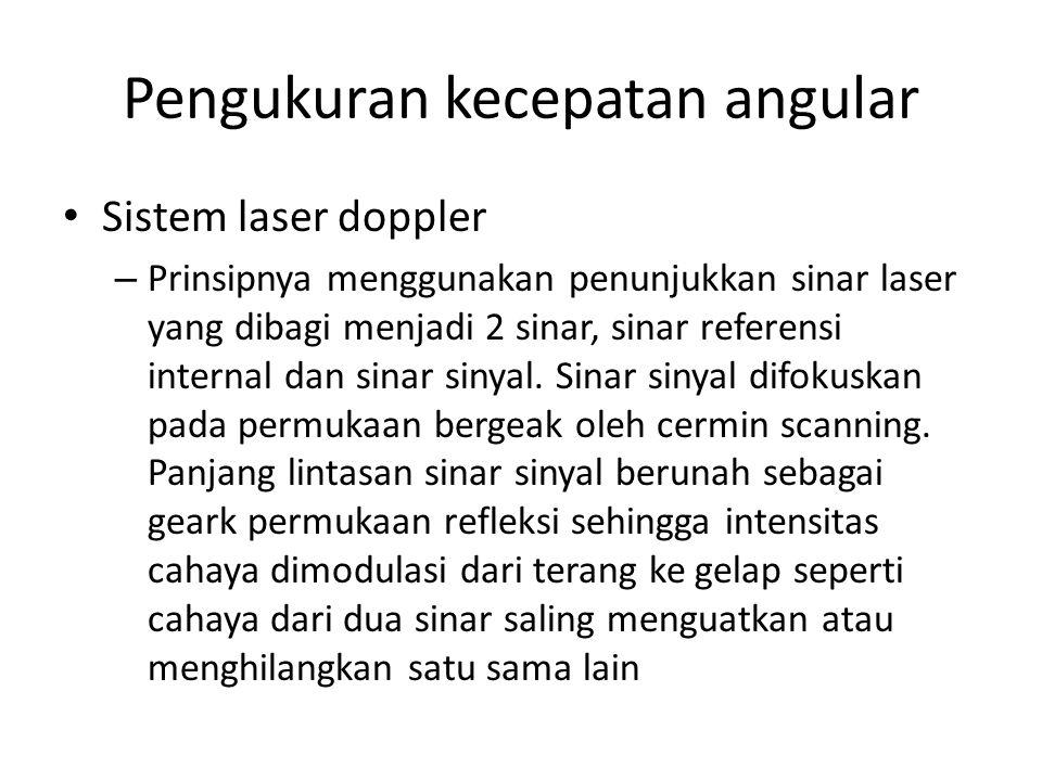 Pengukuran kecepatan angular Sistem laser doppler – Prinsipnya menggunakan penunjukkan sinar laser yang dibagi menjadi 2 sinar, sinar referensi intern
