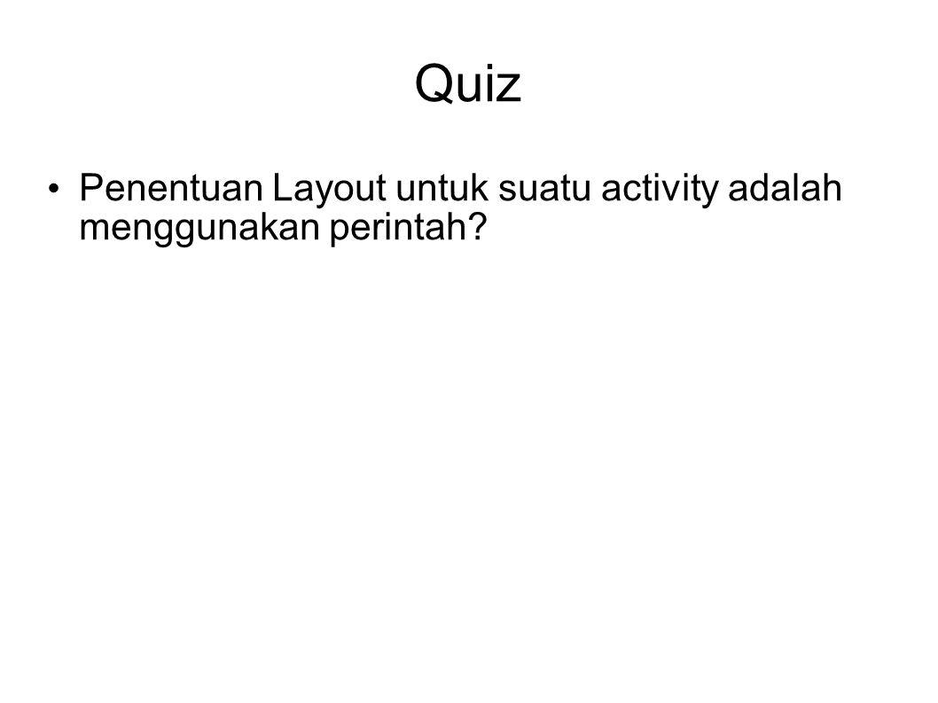 Quiz Penentuan Layout untuk suatu activity adalah menggunakan perintah?