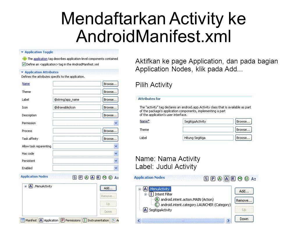 Mendaftarkan Activity ke AndroidManifest.xml Aktifkan ke page Application, dan pada bagian Application Nodes, klik pada Add... Pilih Activity Name: Na