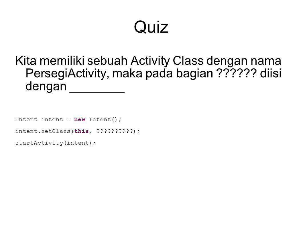 Quiz Kita memiliki sebuah Activity Class dengan nama PersegiActivity, maka pada bagian ?????? diisi dengan ________ Intent intent = new Intent(); inte