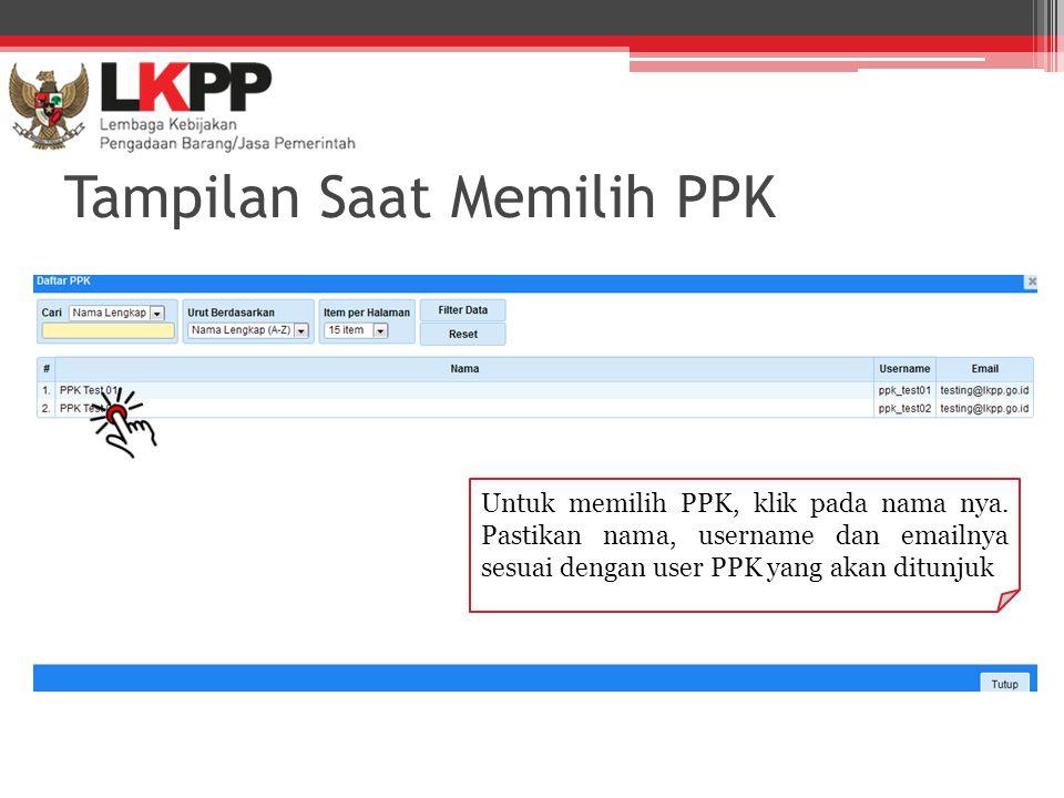 Tampilan Saat Memilih PPK Untuk memilih PPK, klik pada nama nya. Pastikan nama, username dan emailnya sesuai dengan user PPK yang akan ditunjuk