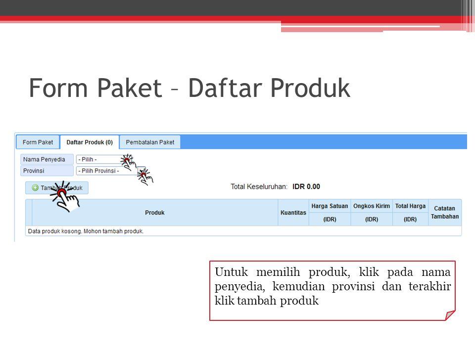 Form Paket – Daftar Produk Untuk memilih produk, klik pada nama penyedia, kemudian provinsi dan terakhir klik tambah produk