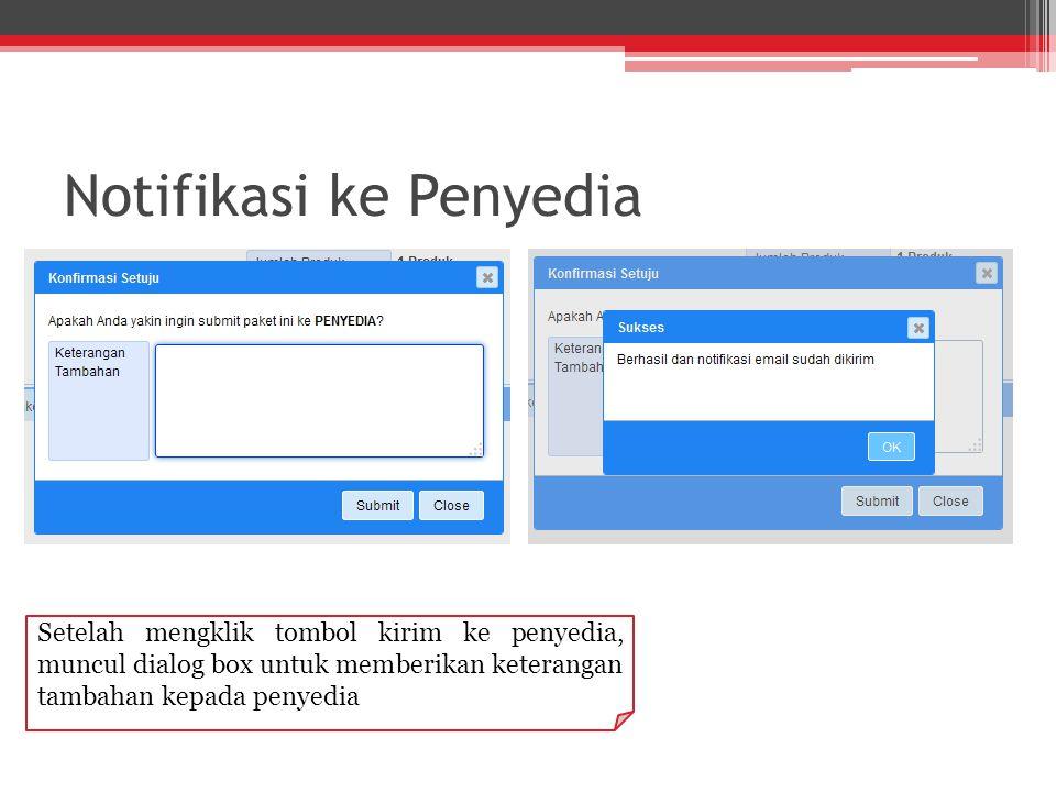 Notifikasi ke Penyedia Setelah mengklik tombol kirim ke penyedia, muncul dialog box untuk memberikan keterangan tambahan kepada penyedia
