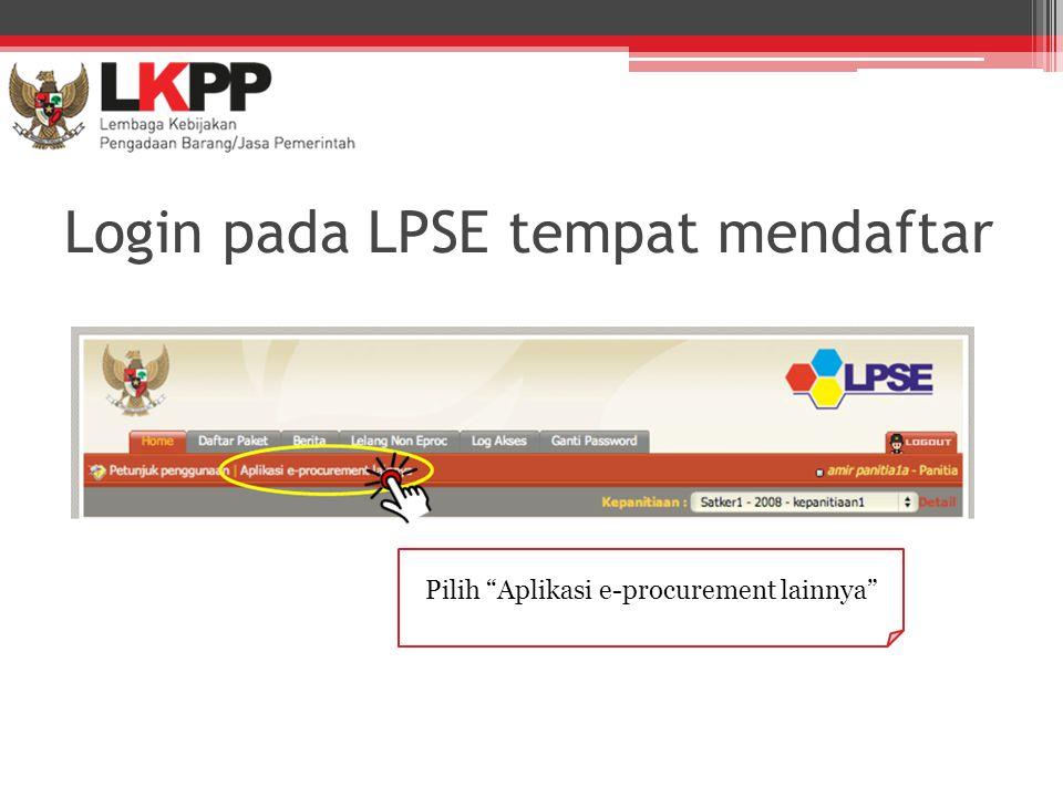 """Login pada LPSE tempat mendaftar Pilih """"Aplikasi e-procurement lainnya"""""""