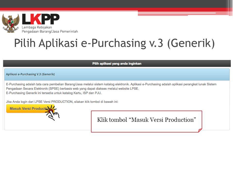 "Pilih Aplikasi e-Purchasing v.3 (Generik) Klik tombol ""Masuk Versi Production"""