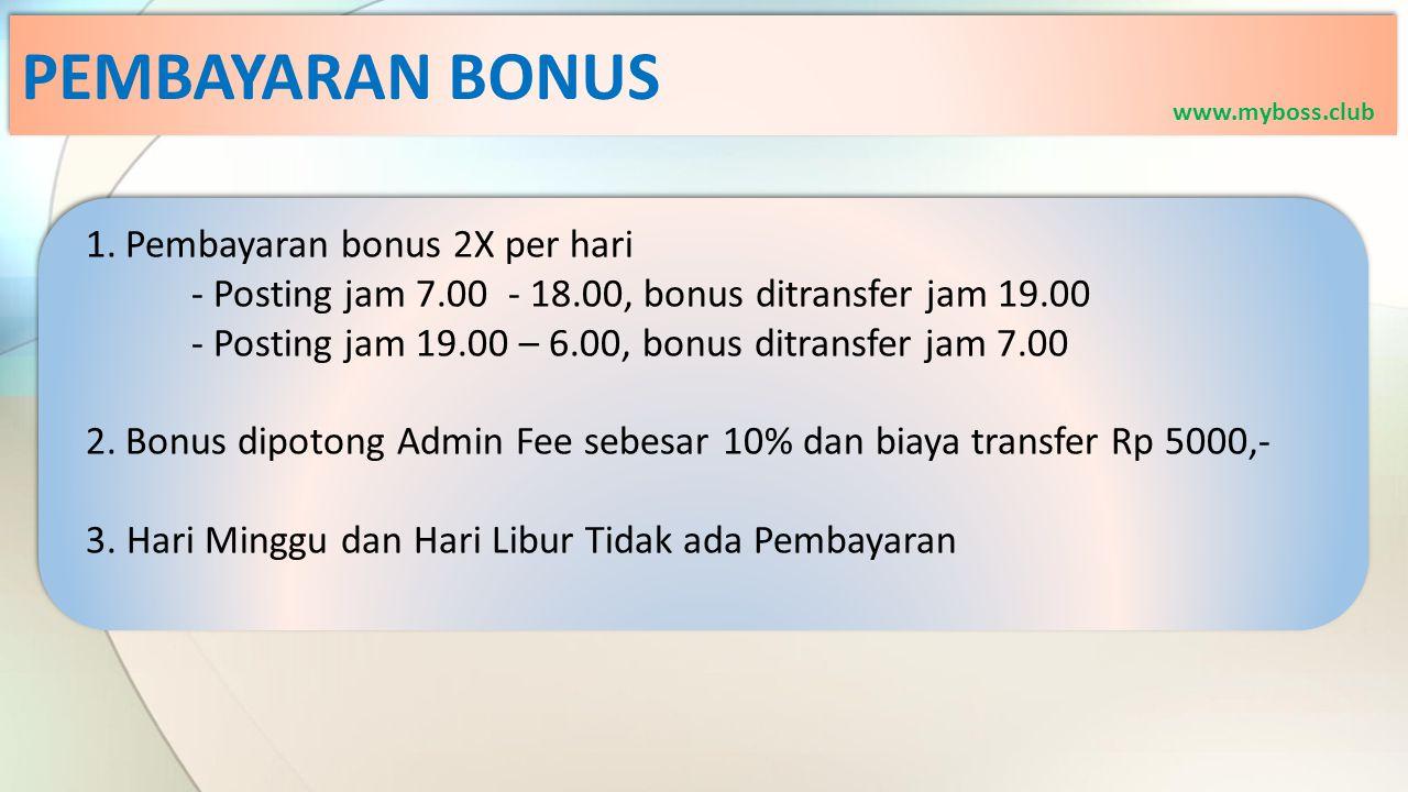 PEMBAYARAN BONUS 1.Pembayaran bonus 2X per hari - Posting jam 7.00 - 18.00, bonus ditransfer jam 19.00 - Posting jam 19.00 – 6.00, bonus ditransfer jam 7.00 2.Bonus dipotong Admin Fee sebesar 10% dan biaya transfer Rp 5000,- 3.
