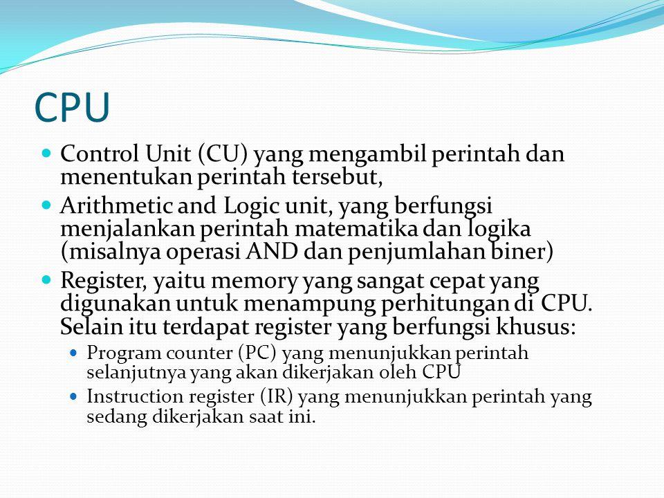 CPU Control Unit (CU) yang mengambil perintah dan menentukan perintah tersebut, Arithmetic and Logic unit, yang berfungsi menjalankan perintah matemat