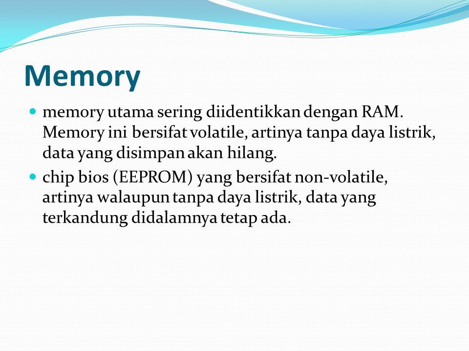Memory memory utama sering diidentikkan dengan RAM. Memory ini bersifat volatile, artinya tanpa daya listrik, data yang disimpan akan hilang. chip bio