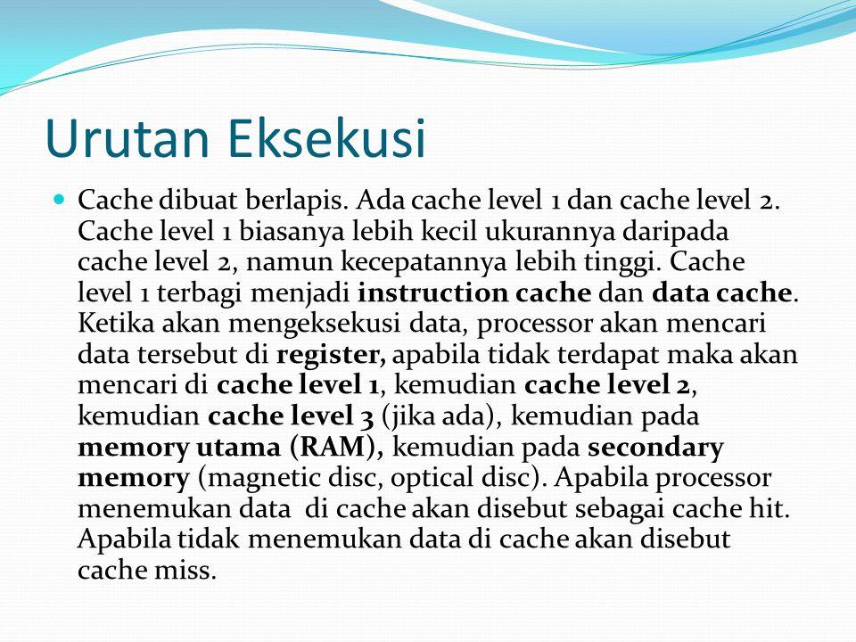Urutan Eksekusi Cache dibuat berlapis. Ada cache level 1 dan cache level 2. Cache level 1 biasanya lebih kecil ukurannya daripada cache level 2, namun