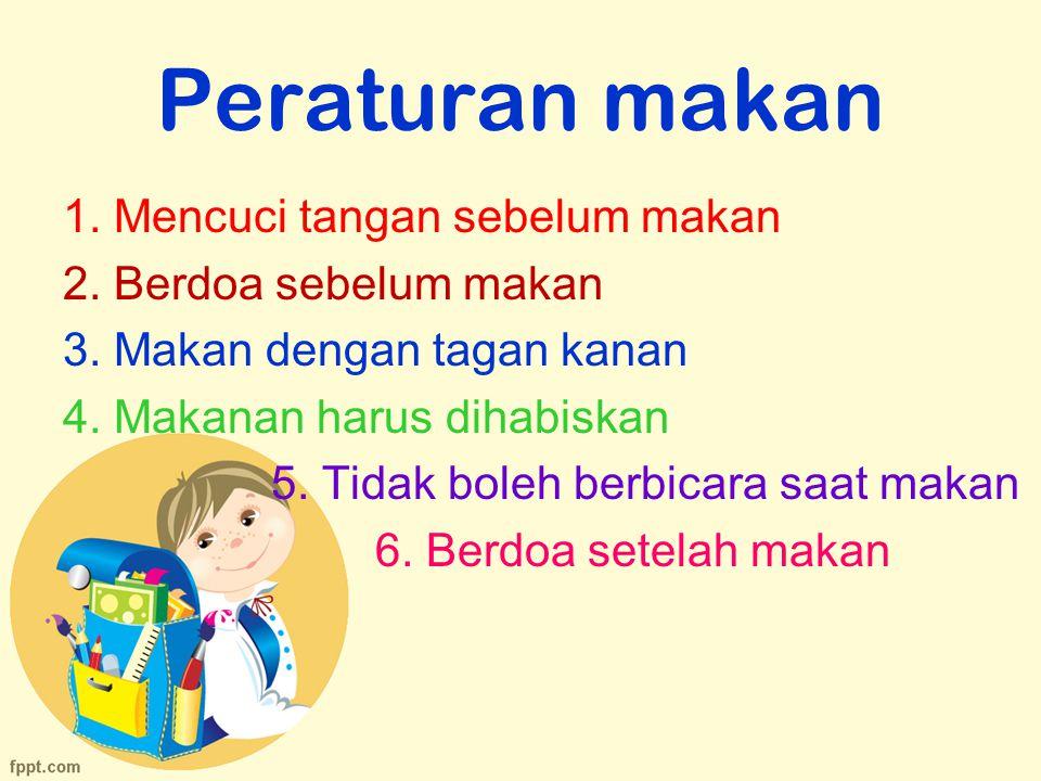 Peraturan makan 1. Mencuci tangan sebelum makan 2. Berdoa sebelum makan 3. Makan dengan tagan kanan 4. Makanan harus dihabiskan 5. Tidak boleh berbica
