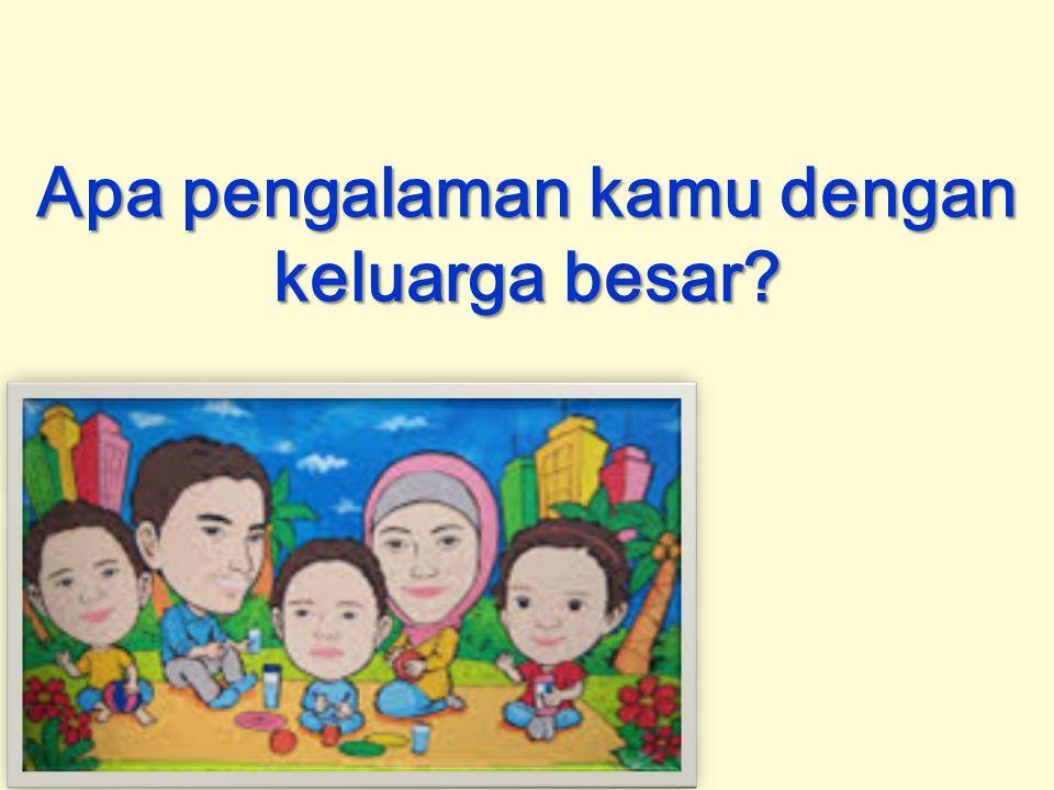 Apa pengalaman kamu dengan keluarga besar?