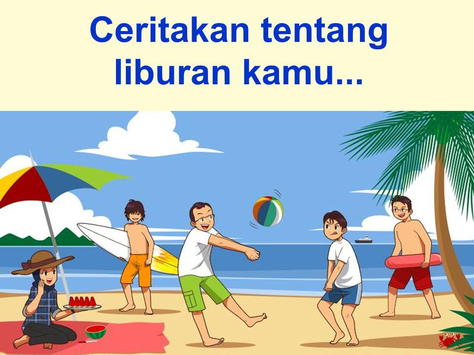 Ceritakan tentang liburan kamu...