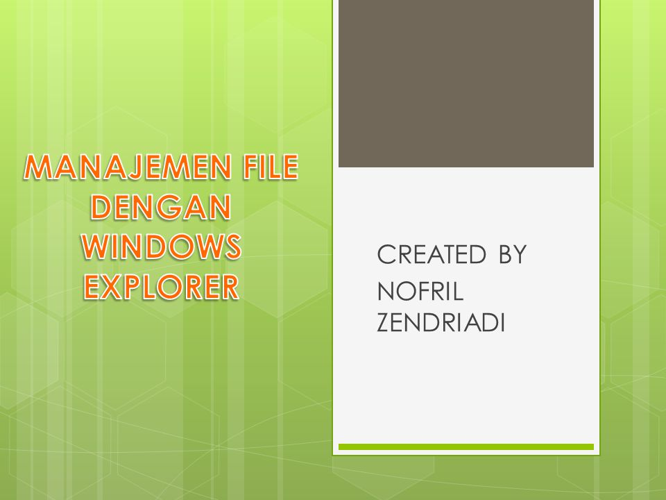 PENGERTIAN WINDOWS EXPLORER Windows Explorer merupakan suatu program aplikasi windows yang digunakan untuk mengoperasikan dan mengatur suatu driver, folder, maupun file.