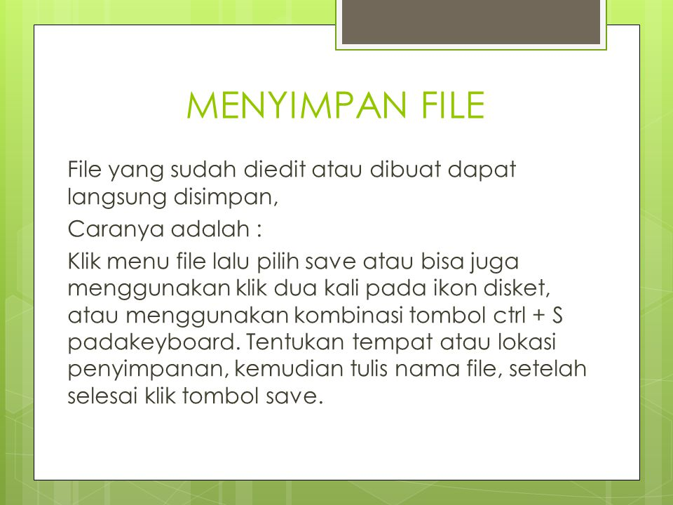 MENYIMPAN FILE File yang sudah diedit atau dibuat dapat langsung disimpan, Caranya adalah : Klik menu file lalu pilih save atau bisa juga menggunakan