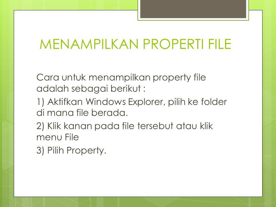 MENAMPILKAN PROPERTI FILE Cara untuk menampilkan property file adalah sebagai berikut : 1) Aktifkan Windows Explorer, pilih ke folder di mana file ber