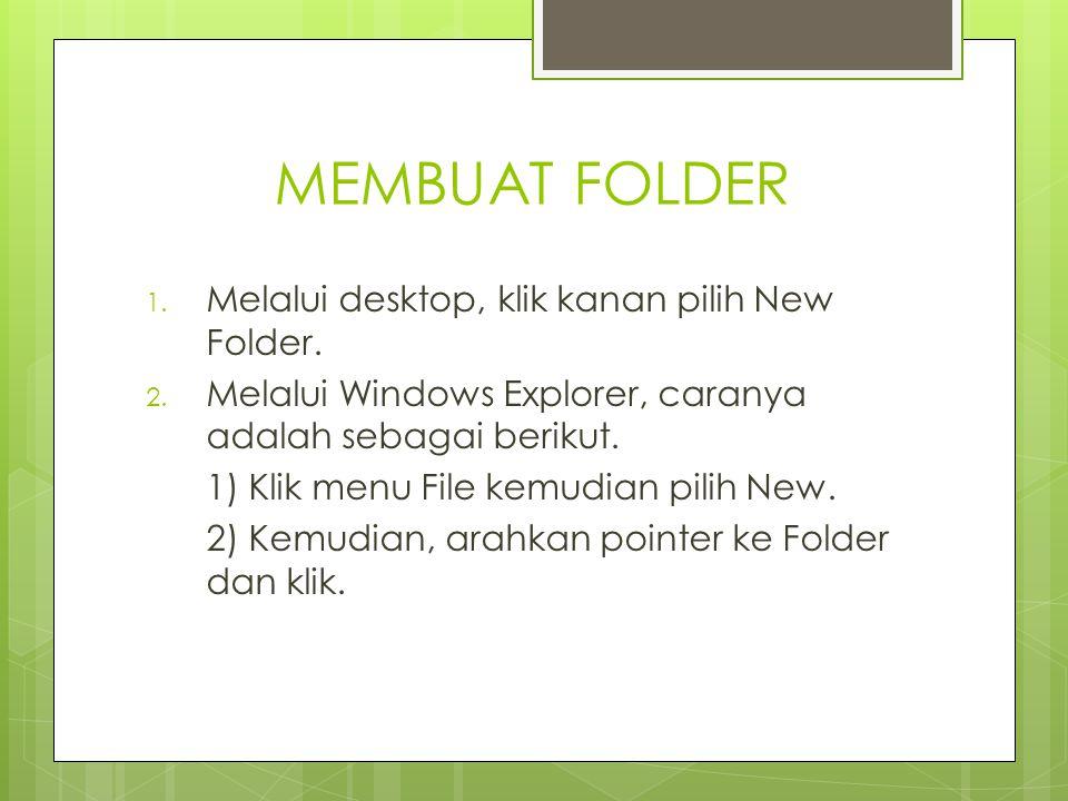 MEMBUAT FOLDER 1. Melalui desktop, klik kanan pilih New Folder. 2. Melalui Windows Explorer, caranya adalah sebagai berikut. 1) Klik menu File kemudia
