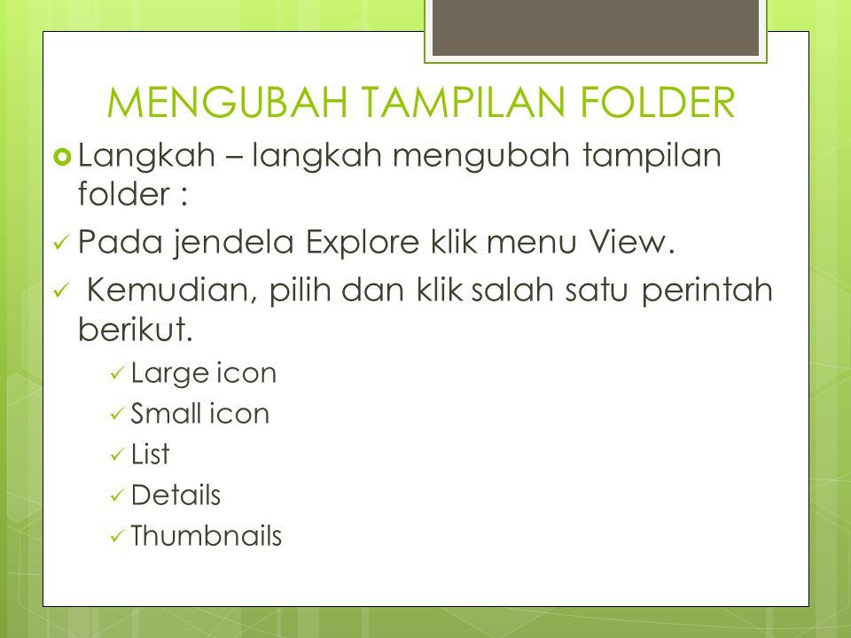 MENGUBAH TAMPILAN FOLDER  Langkah – langkah mengubah tampilan folder : Pada jendela Explore klik menu View. Kemudian, pilih dan klik salah satu perin