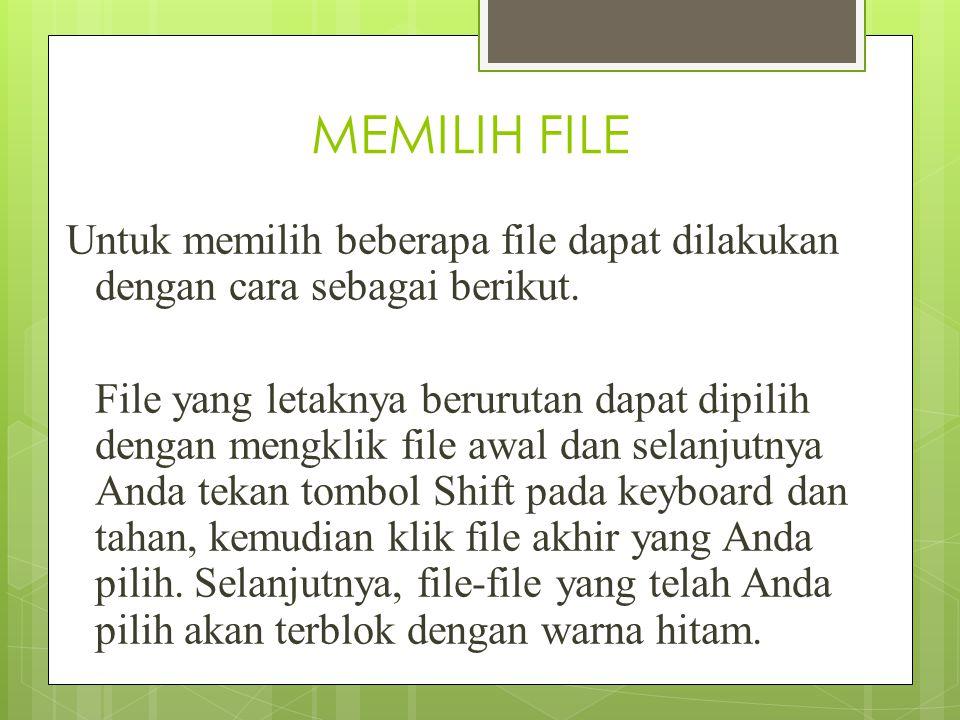 MEMILIH FILE Untuk memilih beberapa file dapat dilakukan dengan cara sebagai berikut. File yang letaknya berurutan dapat dipilih dengan mengklik file