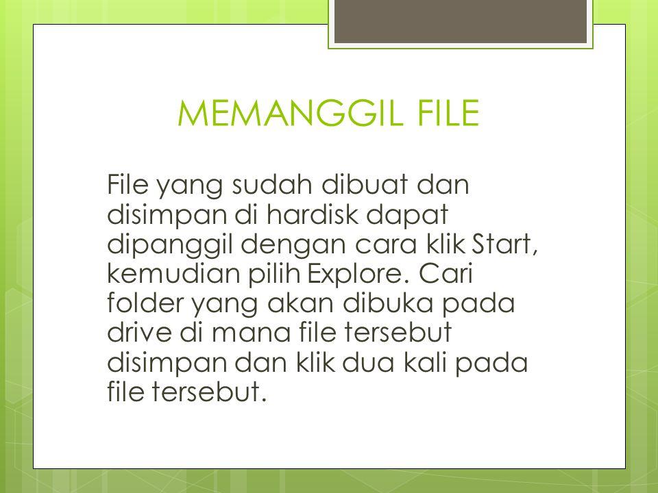 MEMANGGIL FILE File yang sudah dibuat dan disimpan di hardisk dapat dipanggil dengan cara klik Start, kemudian pilih Explore. Cari folder yang akan di