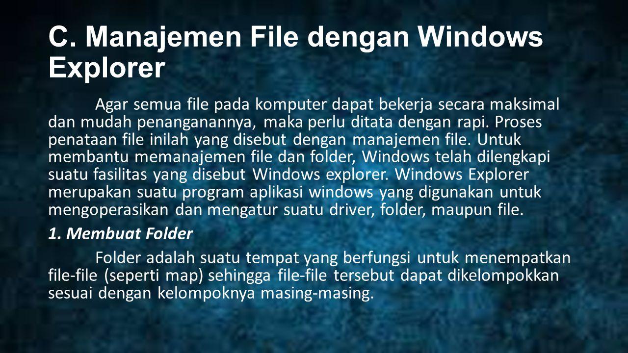 C. Manajemen File dengan Windows Explorer Agar semua file pada komputer dapat bekerja secara maksimal dan mudah penanganannya, maka perlu ditata denga