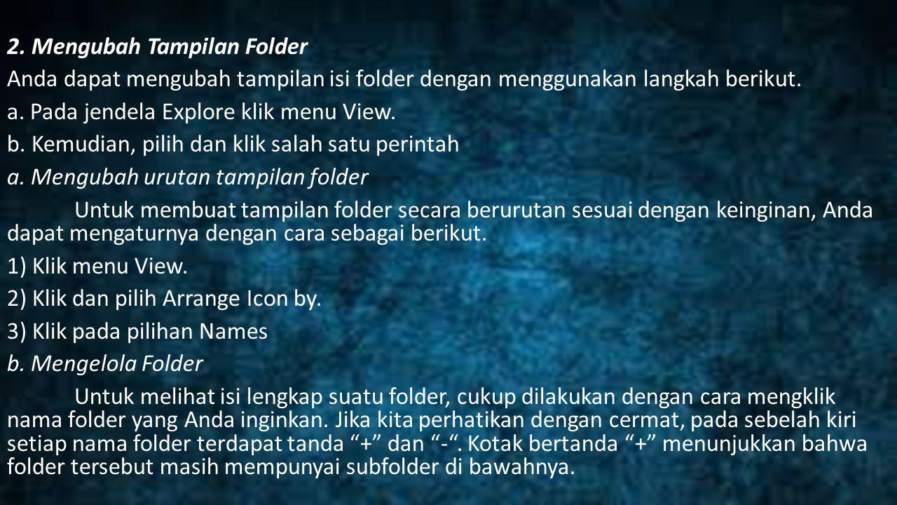 2. Mengubah Tampilan Folder Anda dapat mengubah tampilan isi folder dengan menggunakan langkah berikut. a. Pada jendela Explore klik menu View. b. Kem