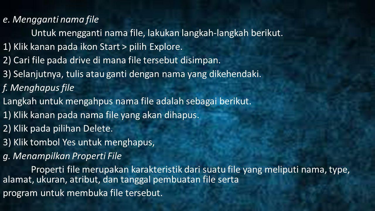 e. Mengganti nama file Untuk mengganti nama file, lakukan langkah-langkah berikut. 1) Klik kanan pada ikon Start > pilih Explore. 2) Cari file pada dr