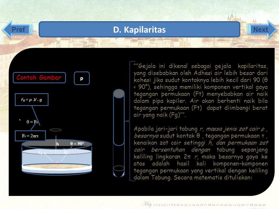 ` ` Pref Next D. Kapilaritas 1. Gejala Kapilaritas Gejala kapilaritas adalah Peristiwa naik atau turunya permukaan zat cair melalui lubang-lubang keci